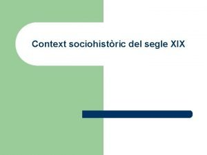 Context sociohistric del segle XIX Segle XIX Context