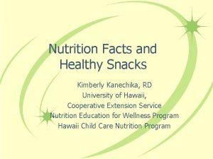 Nutrition Facts and Healthy Snacks Kimberly Kanechika RD