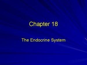Chapter 18 The Endocrine System Endocrine system glands