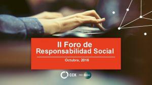 II Foro de Responsabilidad Social Octubre 2016 Responsabilidad