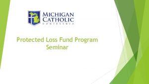 Protected Loss Fund Program Seminar Agenda I Protected