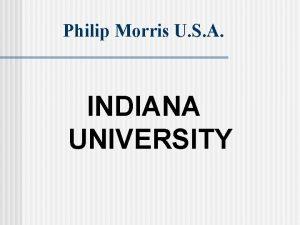 Philip Morris U S A INDIANA UNIVERSITY PHILIP