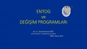ENTOG ve DEM PROGRAMLARI Op Dr Mustafa Kemal