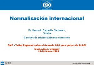 Normalizacin internacional Dr Bernardo Calzadilla Sarmiento Director Servicios