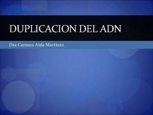 DUPLICACION DEL ADN Dra Carmen Ada Martnez Defincin