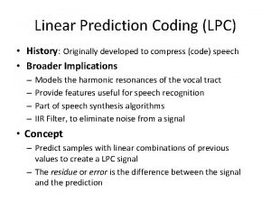 Linear Prediction Coding LPC History Originally developed to