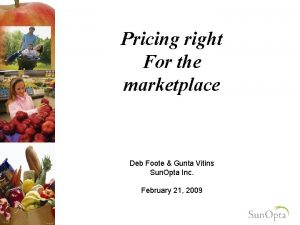 Pricing right For the marketplace Deb Foote Gunta