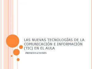LAS NUEVAS TECNOLOGAS DE LA COMUNICACIN E INFORMACIN