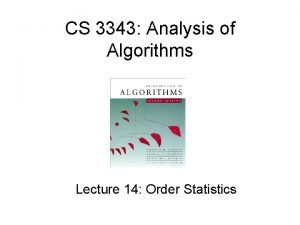 CS 3343 Analysis of Algorithms Lecture 14 Order