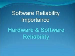 Software Reliability Importance Hardware Software Reliability Introduction Reliability