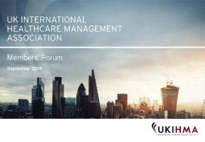 Members Forum September 2018 UK International Healthcare Management
