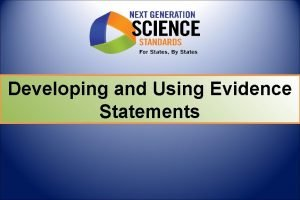 Developing and Using Evidence Statements Developing Evidence Statements