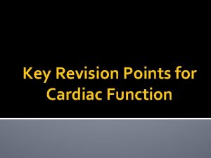 Key Revision Points for Cardiac Function Key points