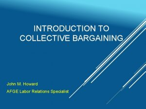 INTRODUCTION TO COLLECTIVE BARGAINING John M Howard AFGE