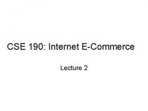 CSE 190 Internet ECommerce Lecture 2 Lecture 2