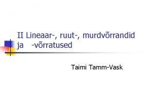 II Lineaar ruut murdvrrandid ja vrratused Taimi TammVask