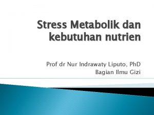 Stress Metabolik dan kebutuhan nutrien Prof dr Nur