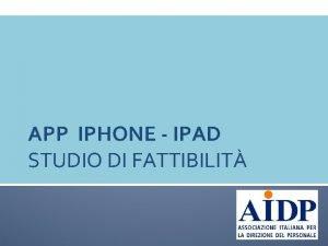 APP IPHONE IPAD STUDIO DI FATTIBILIT Sommario Mercato