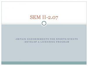 SEM II2 07 OBTAIN ENDORSEMENTS FOR SPORTSEVENTS DEVELOP