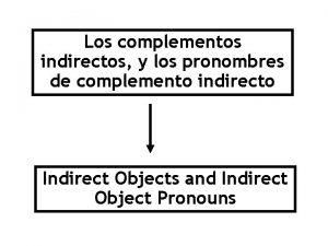 Los complementos indirectos y los pronombres de complemento