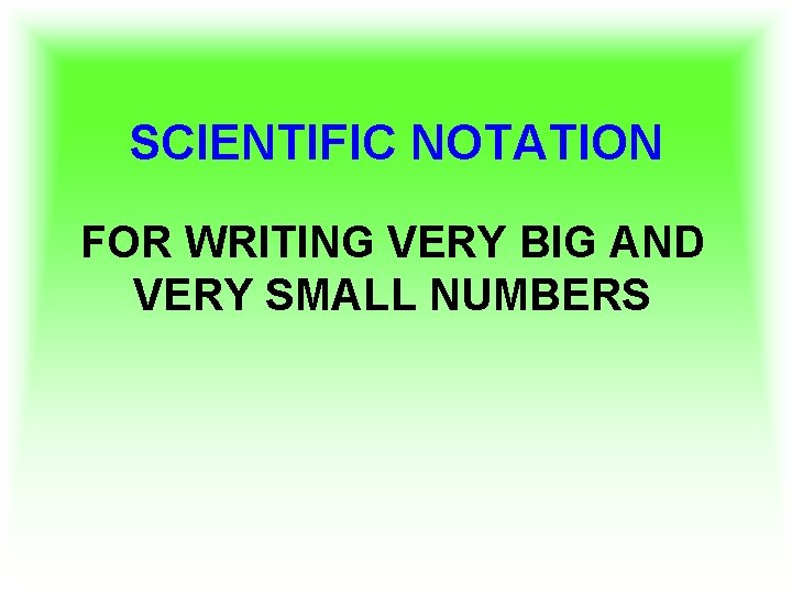 SCIENTIFIC NOTATION FOR WRITING VERY BIG AND VERY
