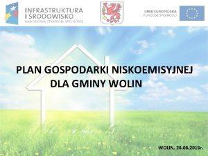 PLAN GOSPODARKI NISKOEMISYJNEJ DLA GMINY WOLIN 28 08