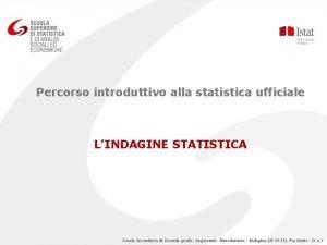 Percorso introduttivo alla statistica ufficiale LINDAGINE STATISTICA Scuola