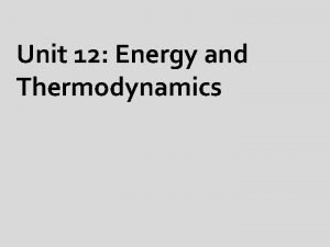 Unit 12 Energy and Thermodynamics What is Energy