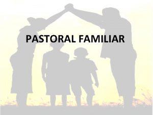 PASTORAL FAMILIAR 1 QUE ES LA PASTORAL Es