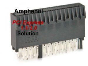 Amphenol PCI Express 1 12 0 Solution PCI