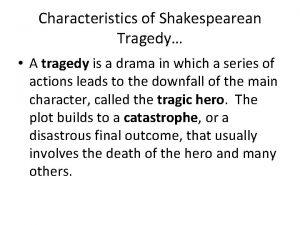 Characteristics of Shakespearean Tragedy A tragedy is a
