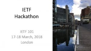 IETF Hackathon IETF 101 17 18 March 2018