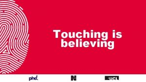 Touching is believing Touch is a critical sense