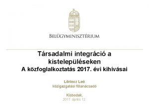 Trsadalmi integrci a kisteleplseken A kzfoglalkoztats 2017 vi