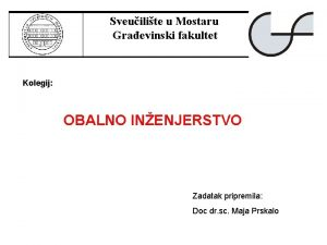 Sveuilite u Mostaru Graevinski fakultet Kolegij OBALNO INENJERSTVO
