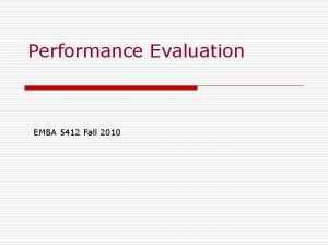 Performance Evaluation EMBA 5412 Fall 2010 Performance of