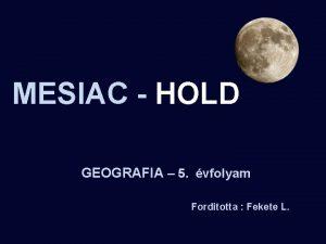 MESIAC HOLD GEOGRAFIA 5 vfolyam GEOGRAFIA Forditotta Fekete