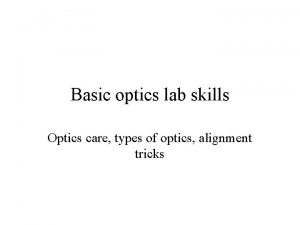 Basic optics lab skills Optics care types of