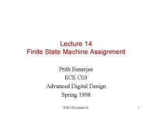 Lecture 14 Finite State Machine Assignment Prith Banerjee