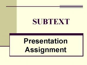 SUBTEXT Presentation Assignment 2 Presentation Assignment 1 ASSIGNMENT