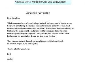 Agentbasierte Modellierung und Lautwandel Jonathan Harrington Dear Jonathan