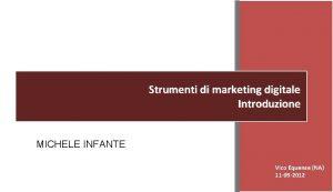Strumenti di marketing digitale Introduzione MICHELE INFANTE Vico
