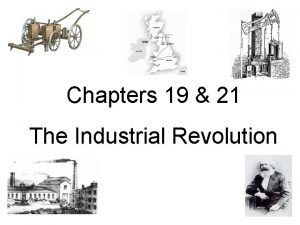 Chapters 19 21 The Industrial Revolution Industrial Revolution