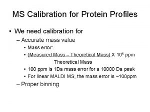 MS Calibration for Protein Profiles We need calibration