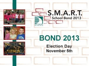 BOND 2013 Election Day November 5 th November