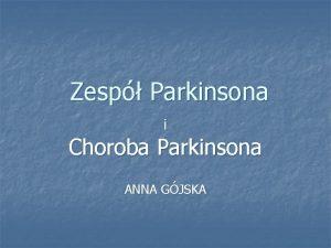 Zesp Parkinsona i Choroba Parkinsona ANNA GJSKA Ukad