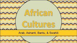 African Cultures Arab Ashanti Bantu Swahili Ethnic Group