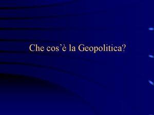 Che cos la Geopolitica La geopolitica basata su