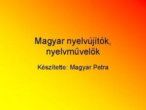 Magyar nyelvjtk nyelvmvelk Ksztette Magyar Petra Kazinczy Ferenc