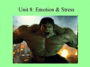 Unit 8 Emotion Stress Emotion One of the